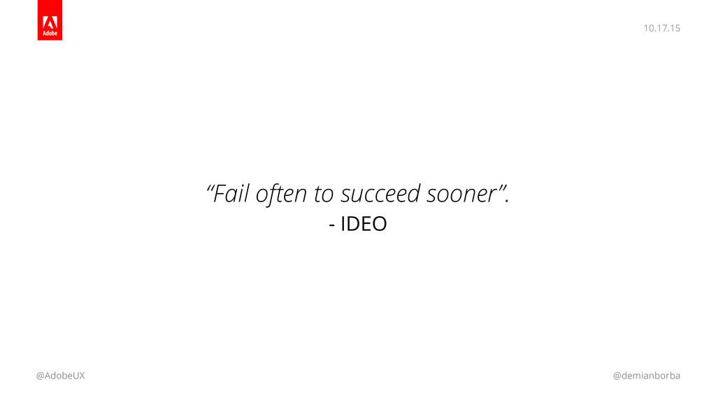"10.17.15 @AdobeUX @demianborba ""Fail often to s..."