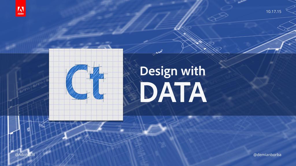 10.17.15 @AdobeUX @demianborba Design with DATA