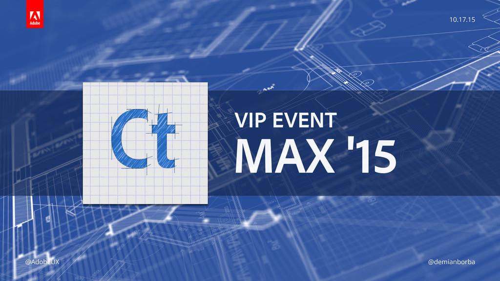 10.17.15 @AdobeUX @demianborba VIP EVENT MAX '...