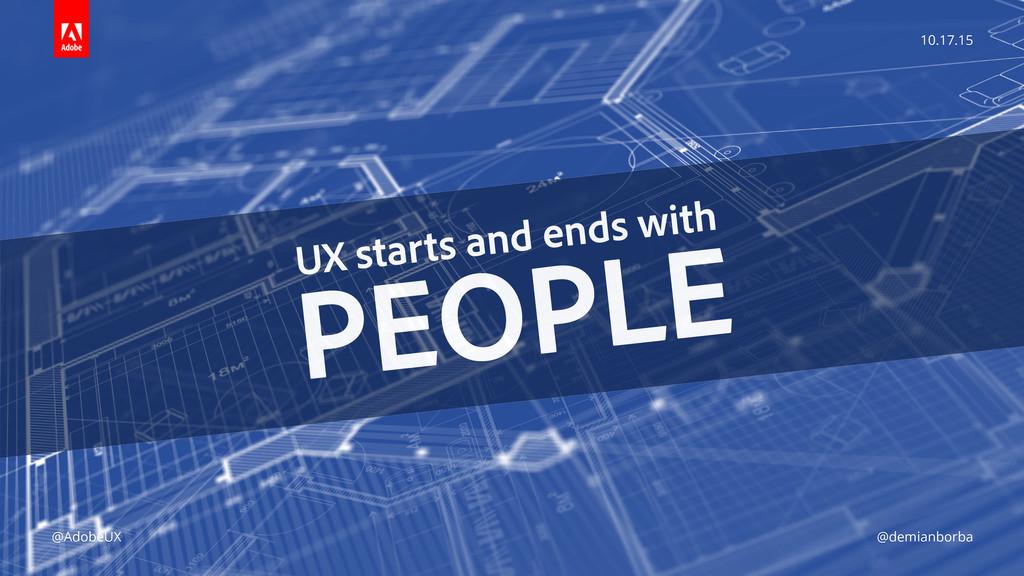 10.17.15 @AdobeUX @demianborba UX starts and en...