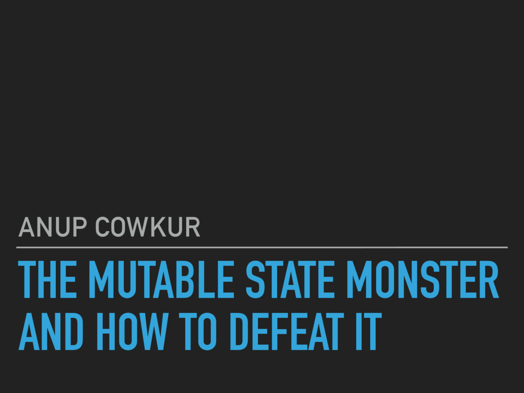 THE MUTABLE STATE MONSTER AND HOW TO DEFEAT IT ...