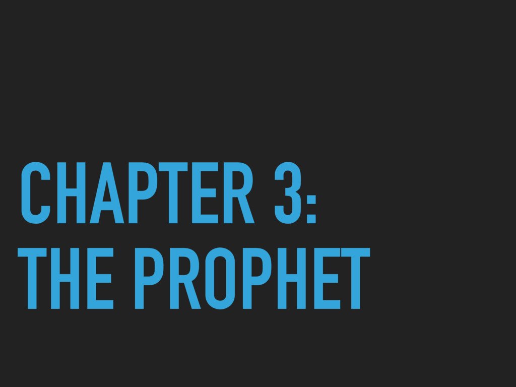 CHAPTER 3: THE PROPHET