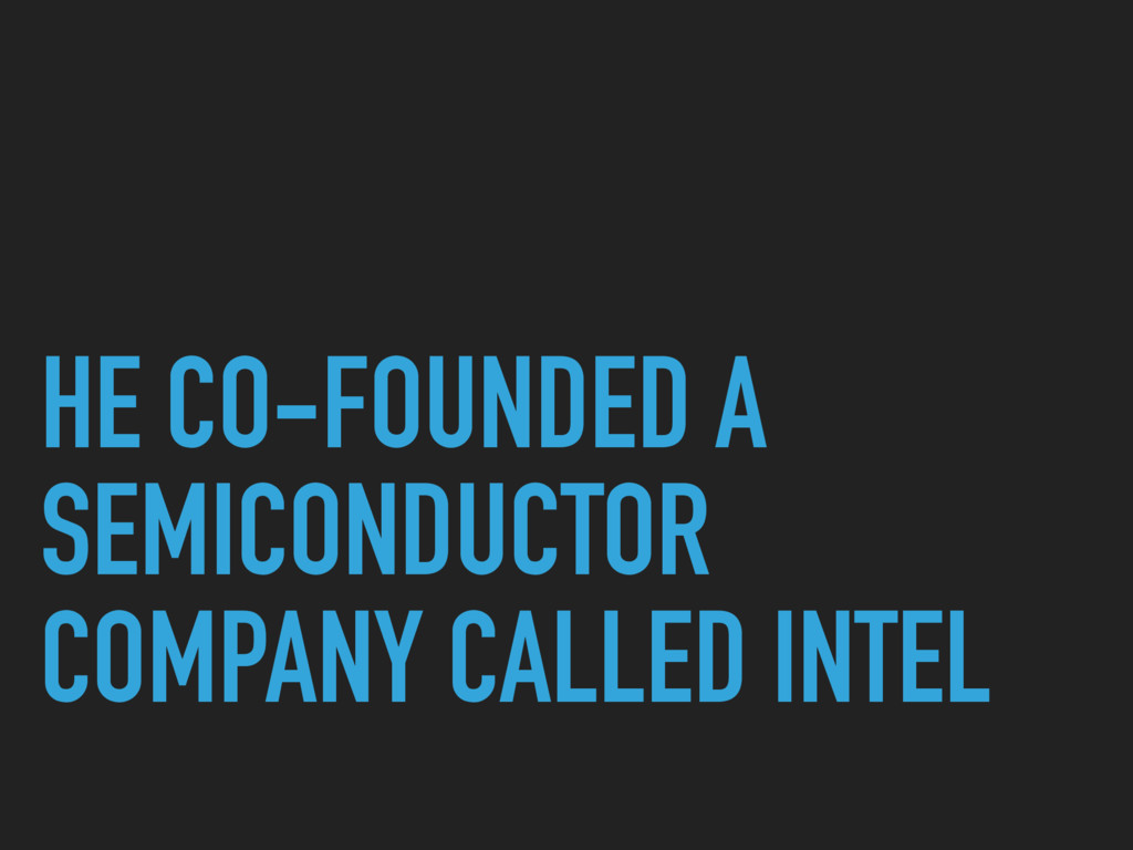 HE CO-FOUNDED A SEMICONDUCTOR COMPANY CALLED IN...