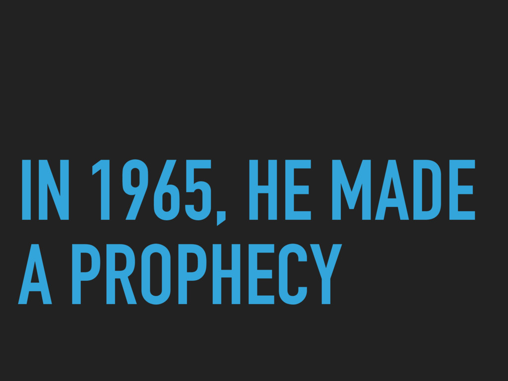 IN 1965, HE MADE A PROPHECY