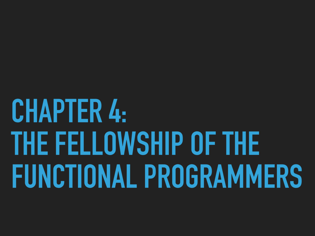 CHAPTER 4: THE FELLOWSHIP OF THE FUNCTIONAL PRO...