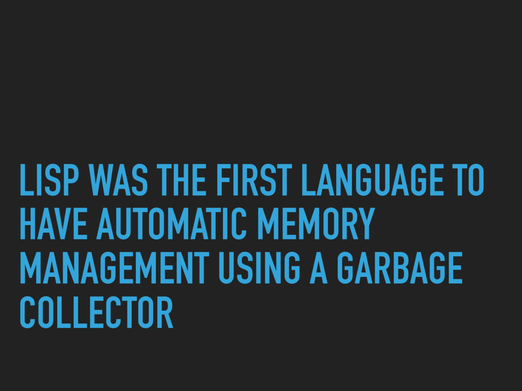 LISP WAS THE FIRST LANGUAGE TO HAVE AUTOMATIC M...