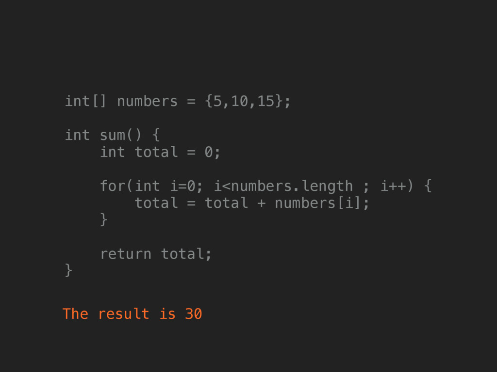 int[] numbers = {5,10,15};  int sum() { int ...