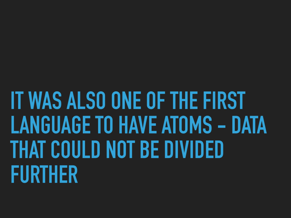 IT WAS ALSO ONE OF THE FIRST LANGUAGE TO HAVE A...