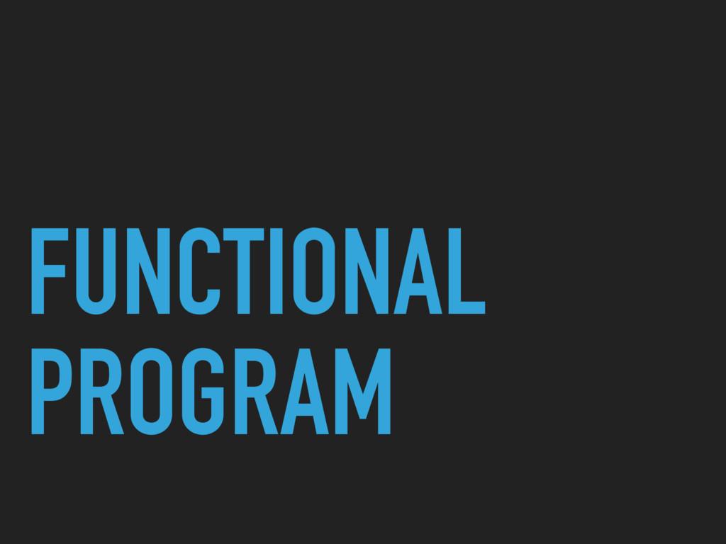 FUNCTIONAL PROGRAM