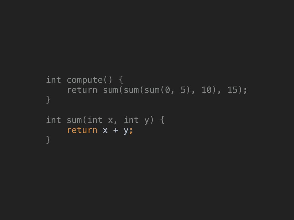 int compute() { return sum(sum(sum(0, 5), 10),...