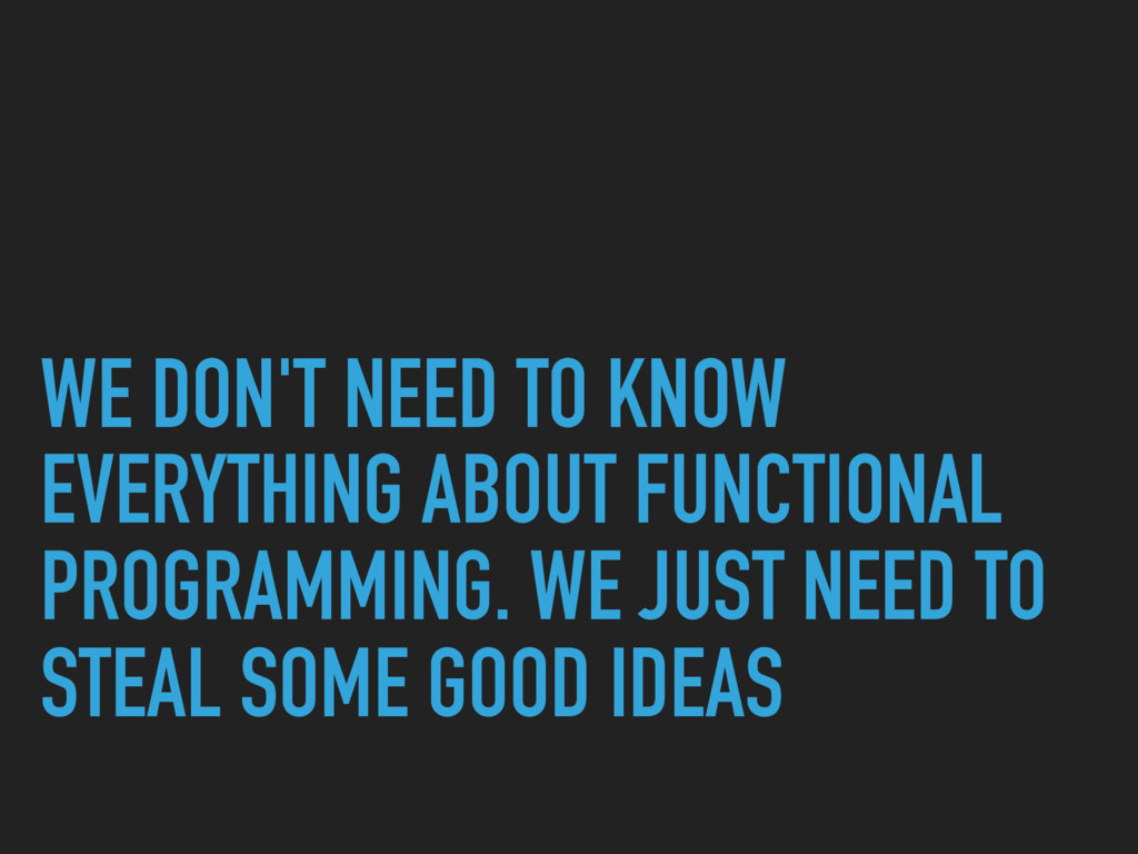 WE DON'T NEED TO KNOW EVERYTHING ABOUT FUNCTION...