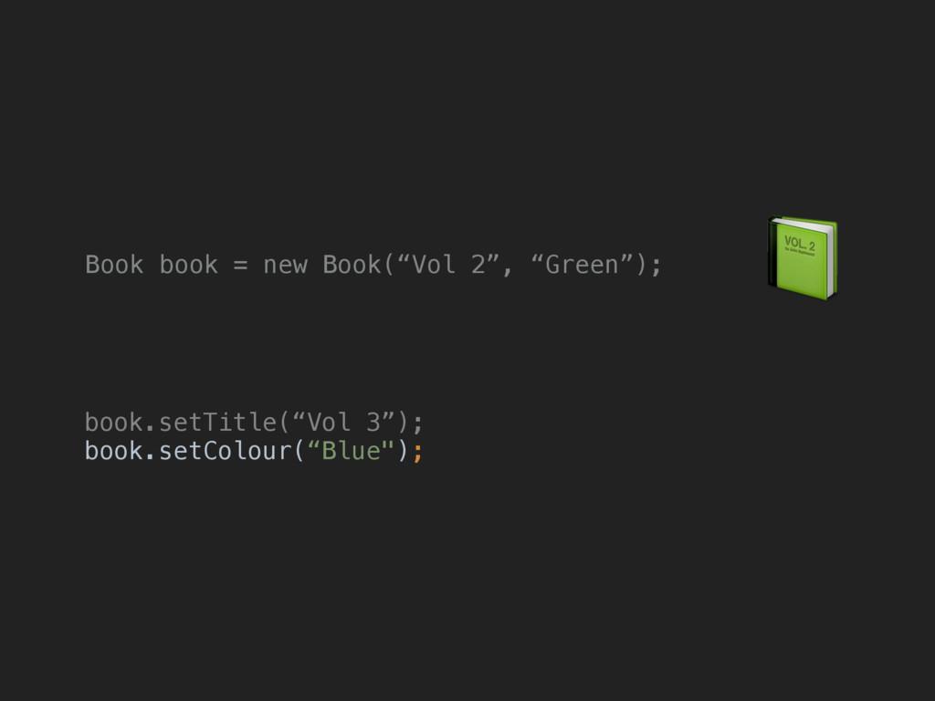"""Book book = new Book(""""Vol 2"""", """"Green"""");  book.s..."""