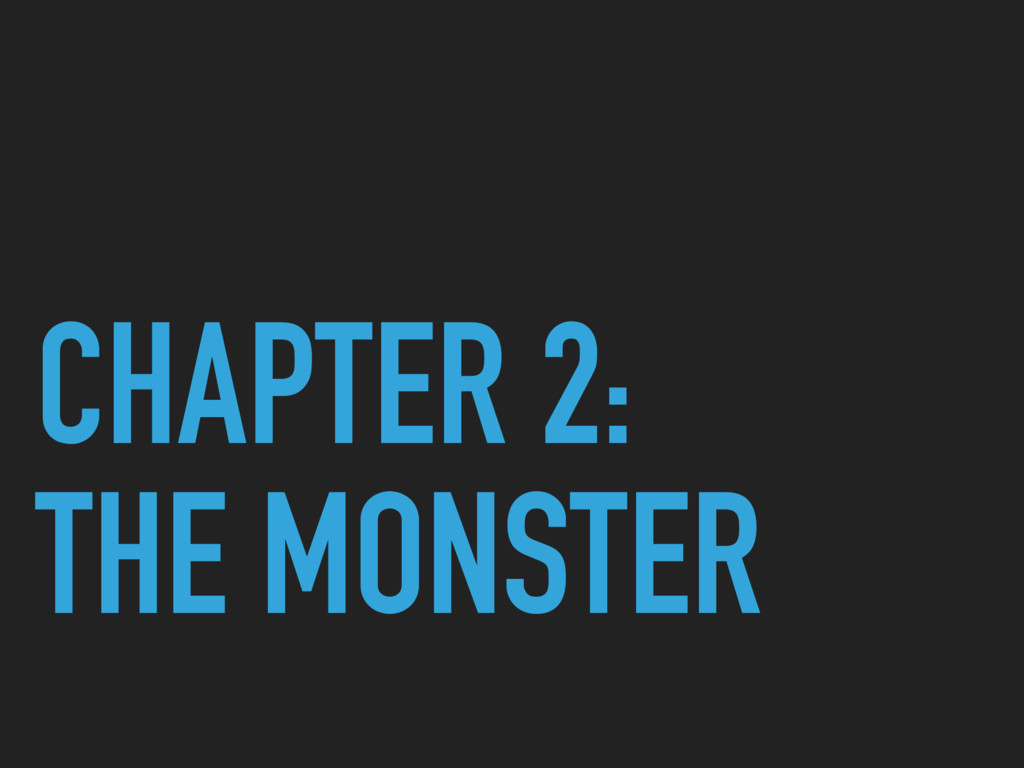CHAPTER 2: THE MONSTER