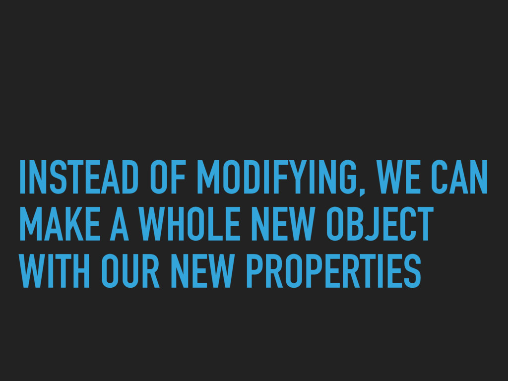 INSTEAD OF MODIFYING, WE CAN MAKE A WHOLE NEW O...