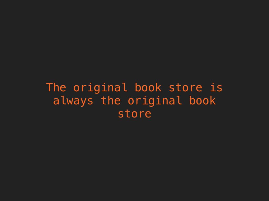 The original book store is always the original ...