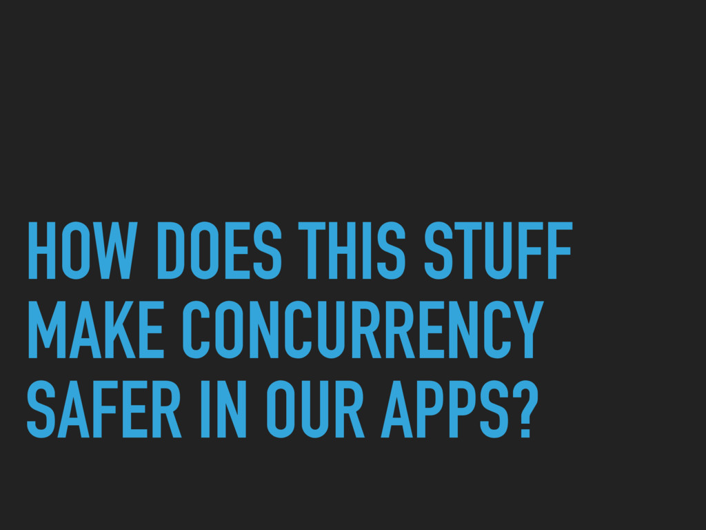 HOW DOES THIS STUFF MAKE CONCURRENCY SAFER IN O...