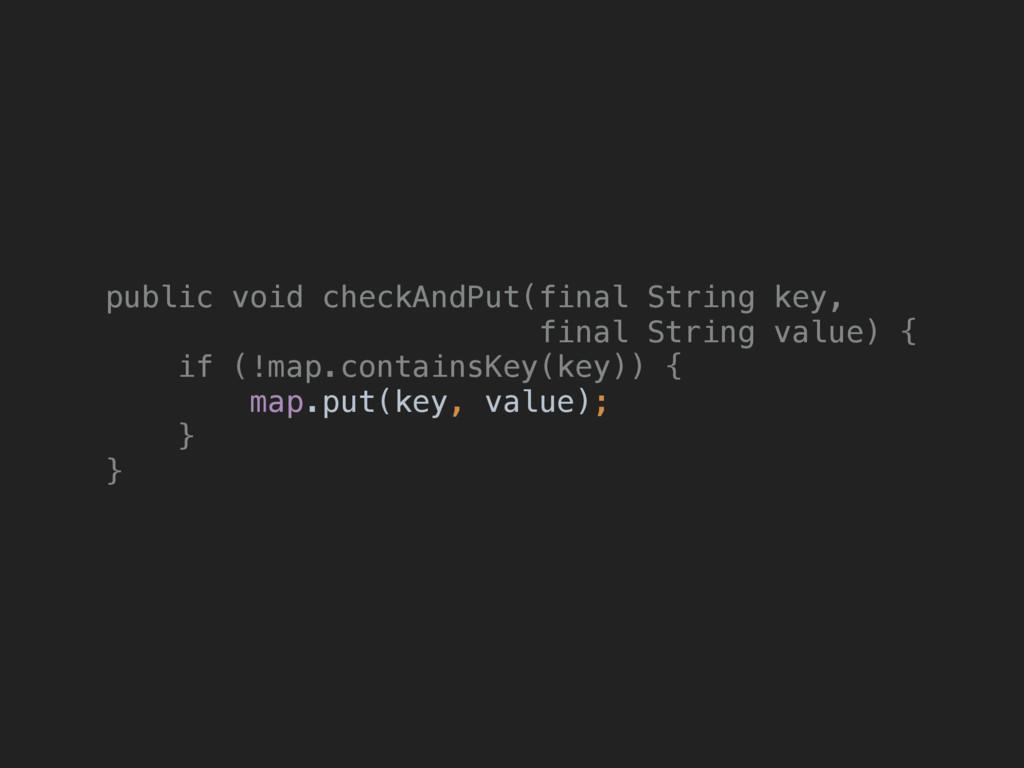 public void checkAndPut(final String key, fina...