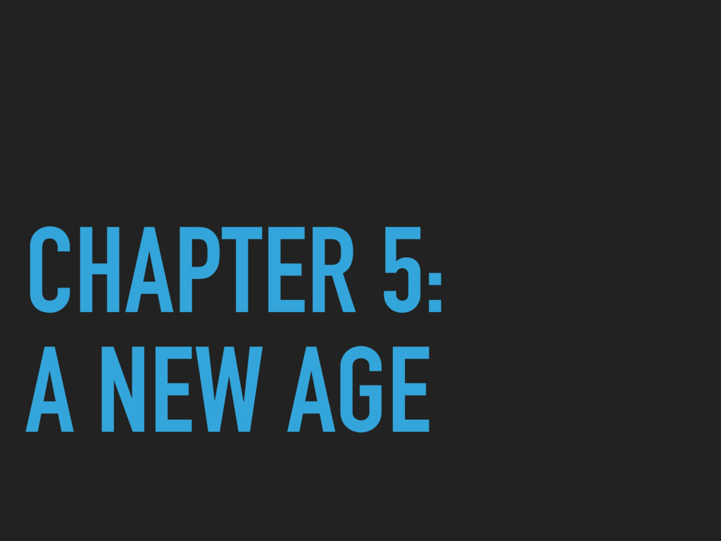 CHAPTER 5: A NEW AGE
