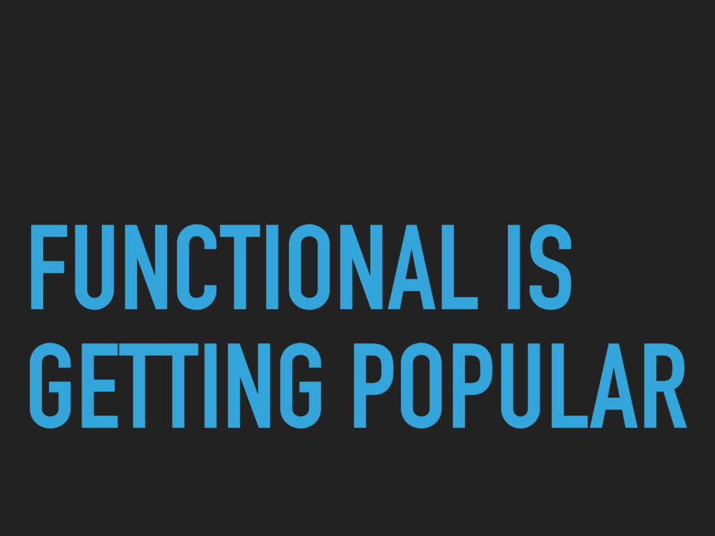 FUNCTIONAL IS GETTING POPULAR