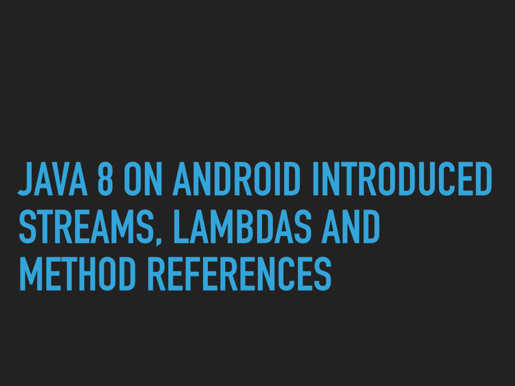 JAVA 8 ON ANDROID INTRODUCED STREAMS, LAMBDAS A...