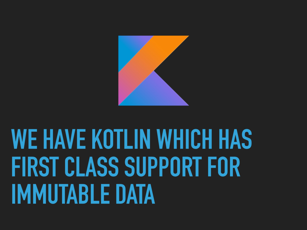 WE HAVE KOTLIN WHICH HAS FIRST CLASS SUPPORT FO...