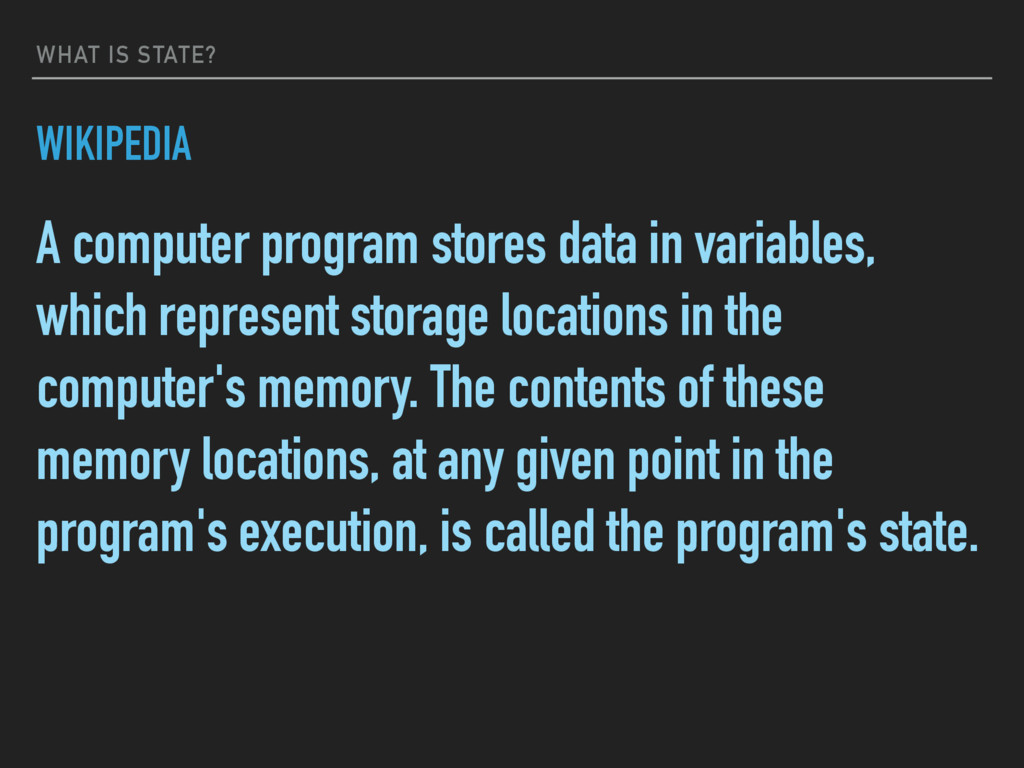 WHAT IS STATE? WIKIPEDIA A computer program sto...