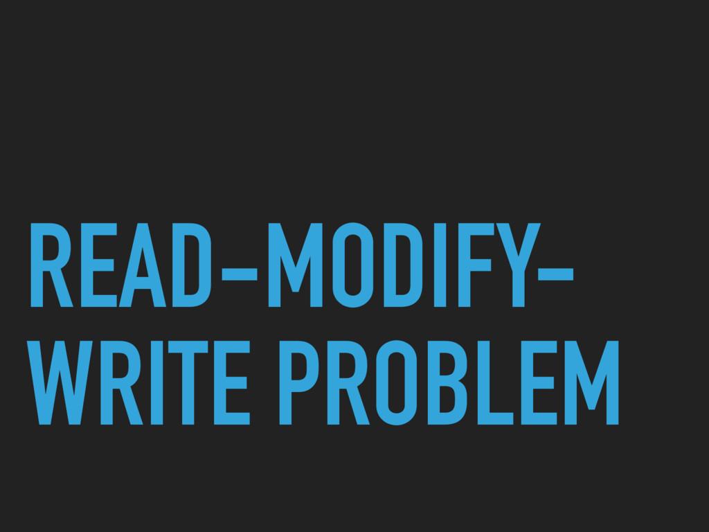 READ-MODIFY- WRITE PROBLEM