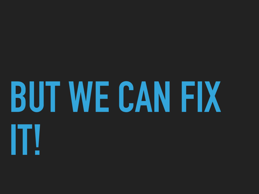 BUT WE CAN FIX IT!