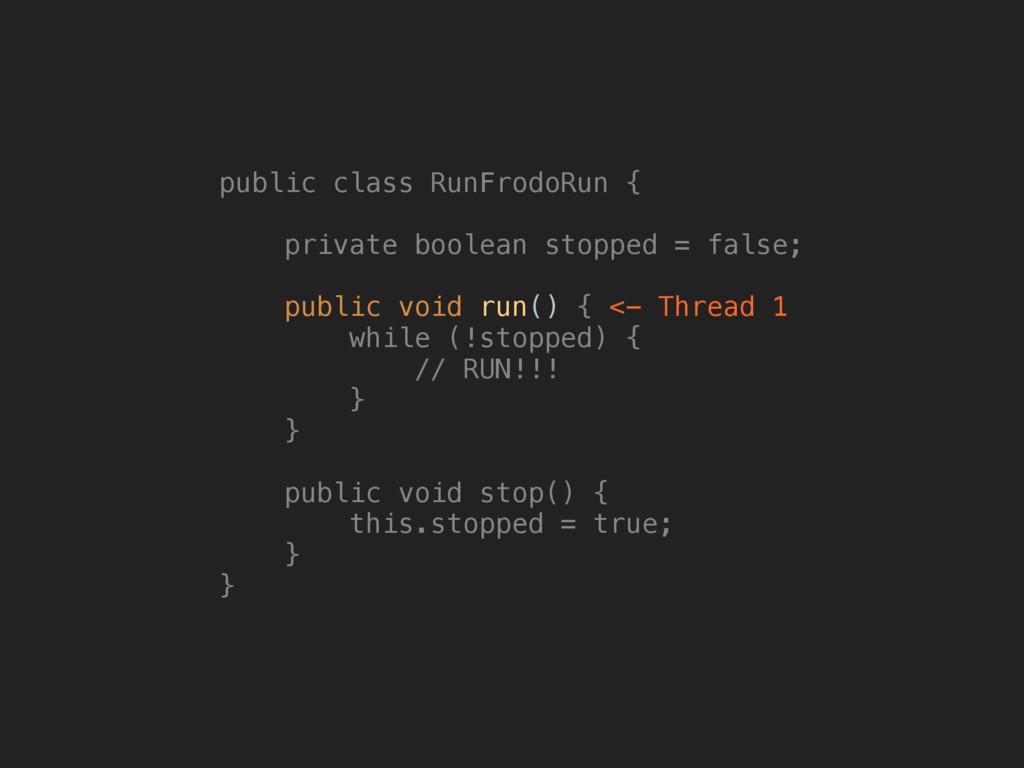 public class RunFrodoRun {  private boolean s...