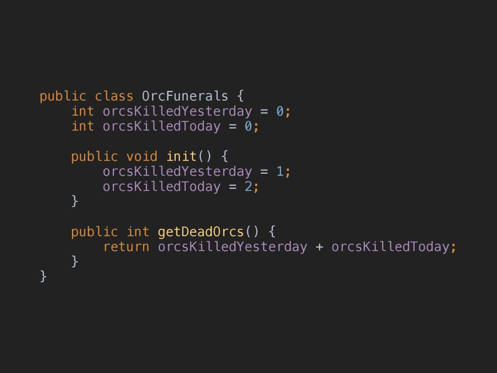 public class OrcFunerals { int orcsKilledYeste...