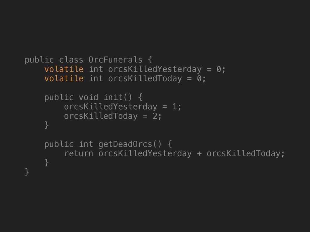 public class OrcFunerals { volatile int orcsKi...