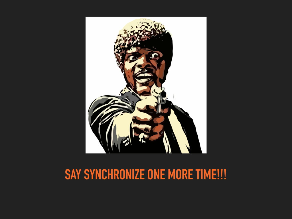 SAY SYNCHRONIZE ONE MORE TIME!!!