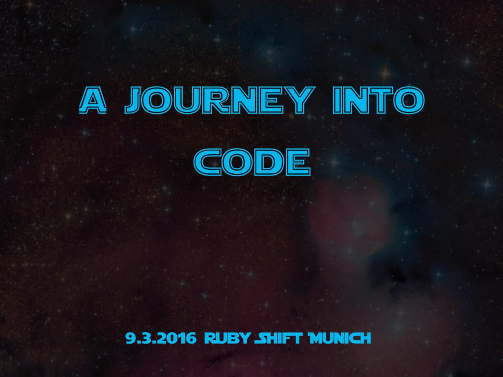 9.3.2016 Ruby Shift Munich A journey into code