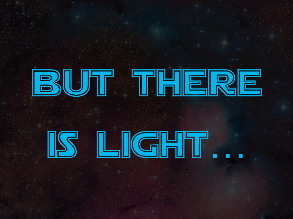 but there is light…