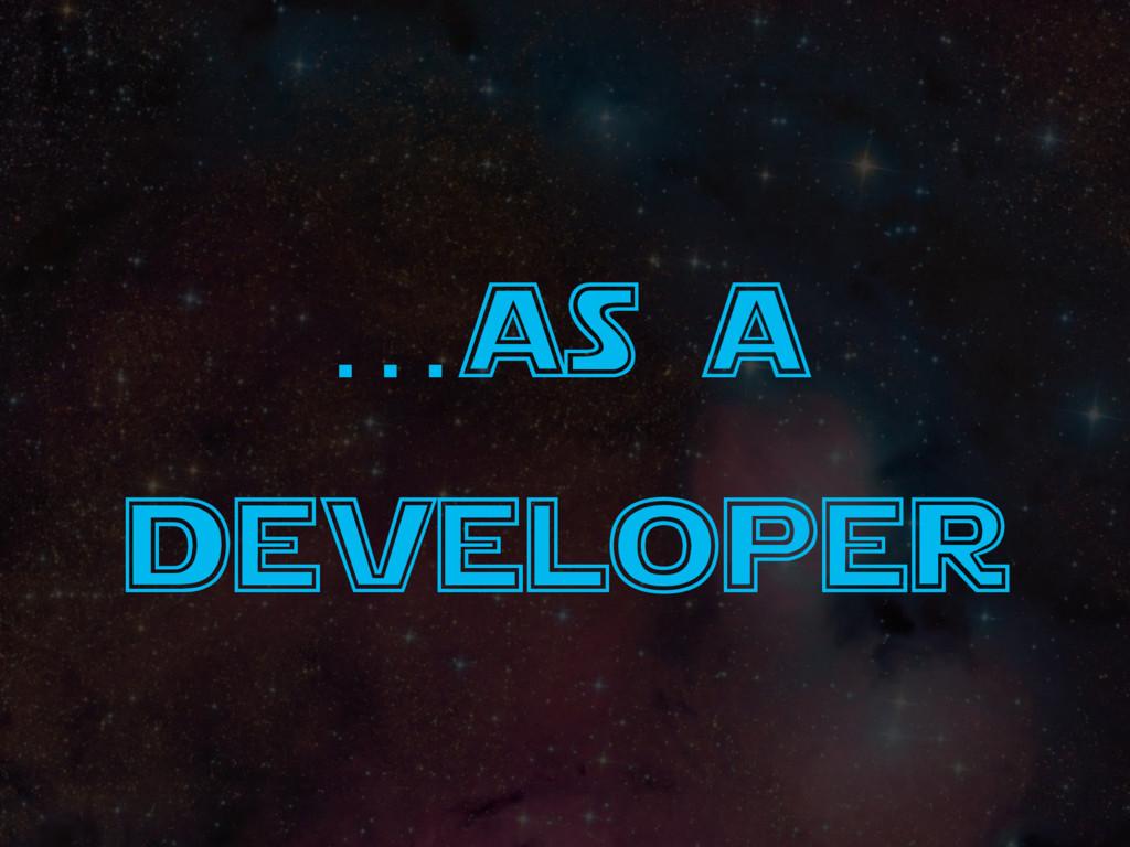 …as a developer