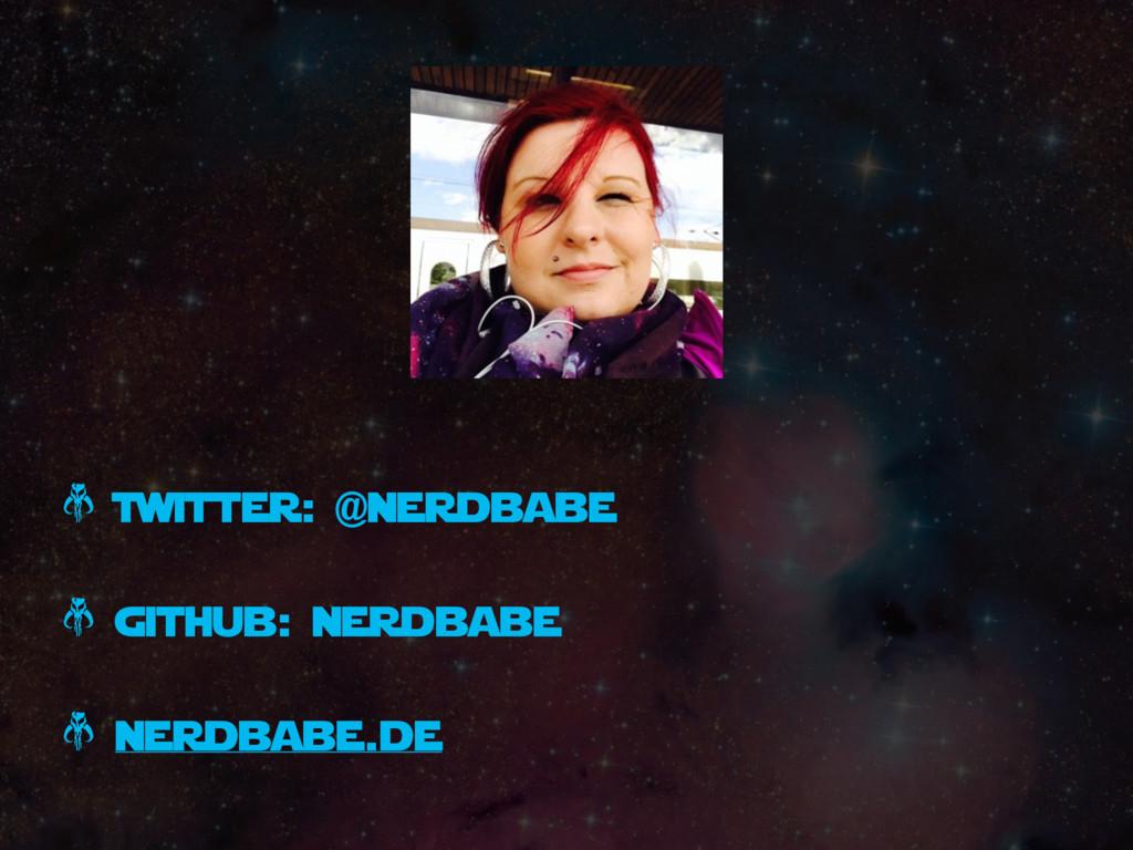 * Twitter: @nerdbabe * github: nerdbabe * nerdb...