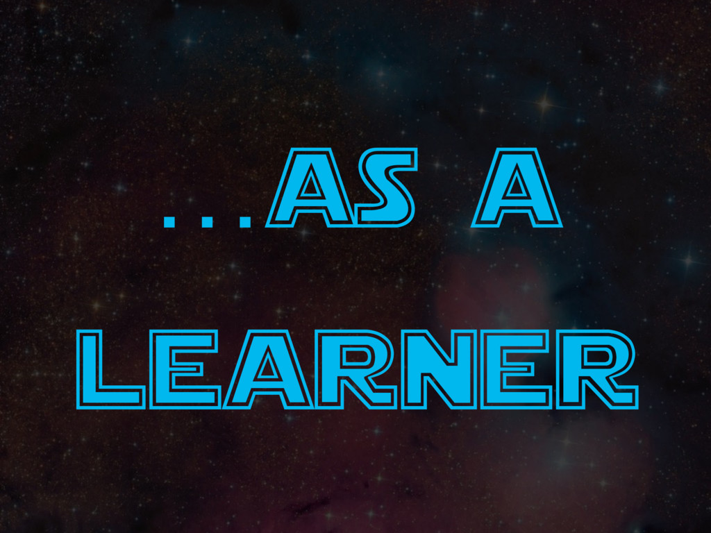 …as a learner