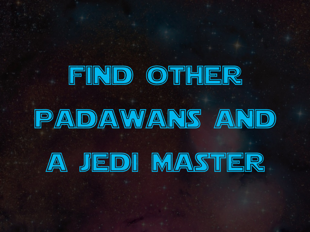 find other padawans and a jedi master