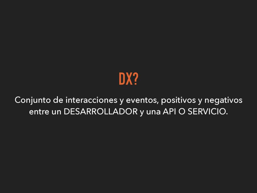 DX? Conjunto de interacciones y eventos, positi...