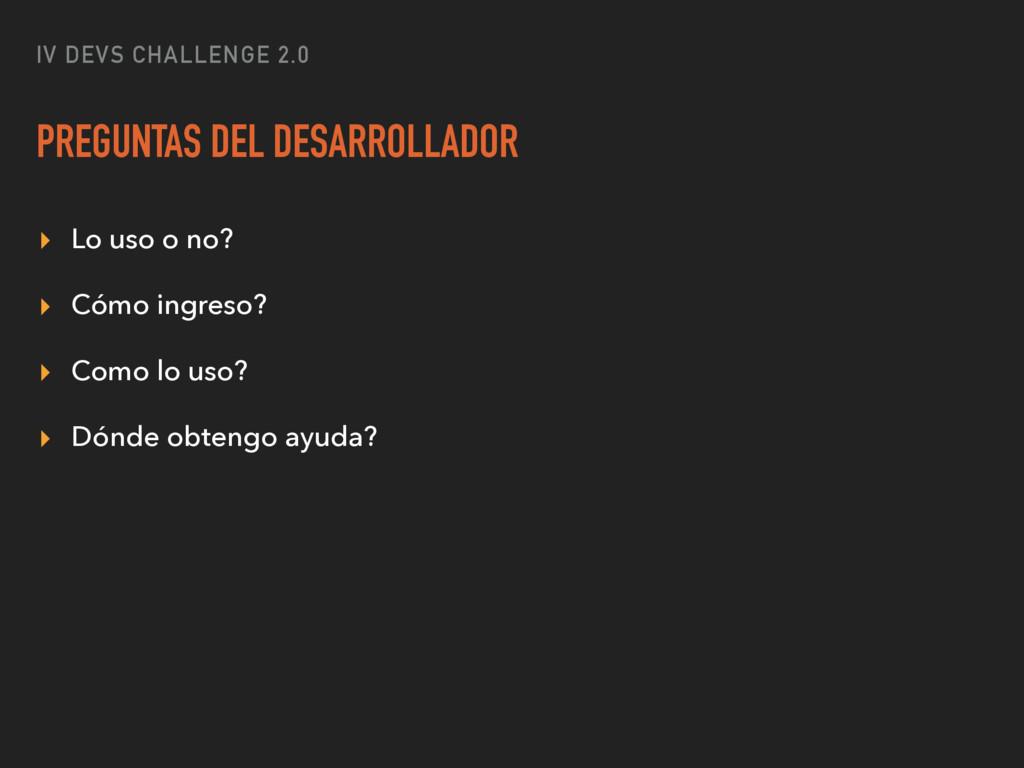 IV DEVS CHALLENGE 2.0 PREGUNTAS DEL DESARROLLAD...