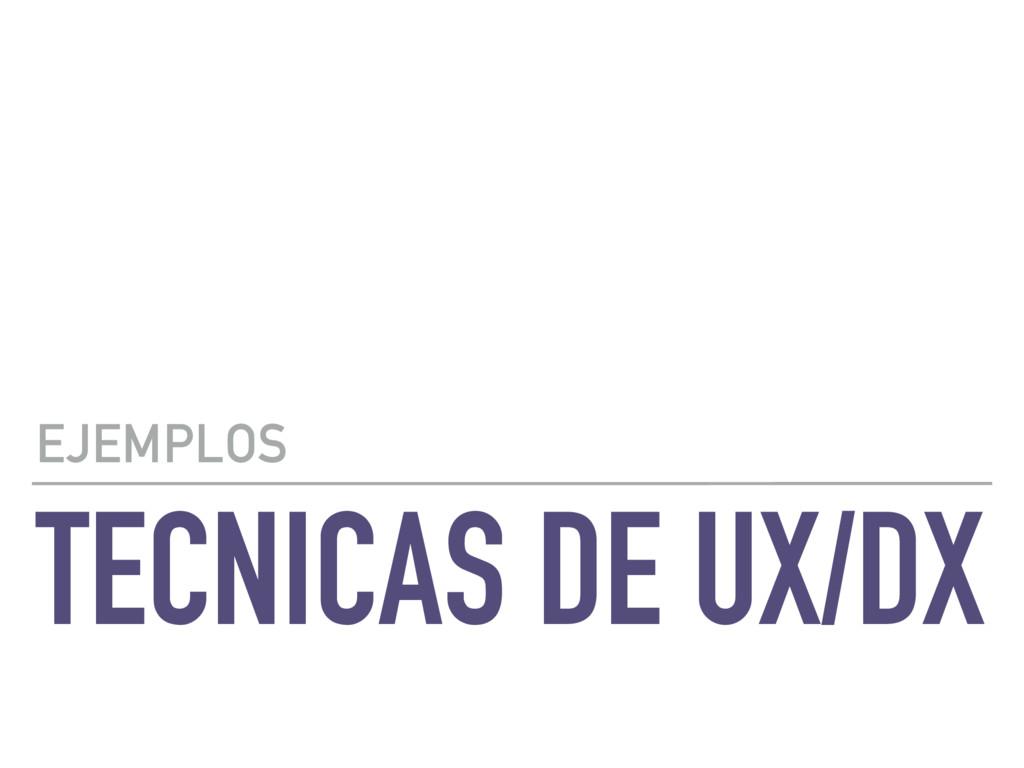 TECNICAS DE UX/DX EJEMPLOS