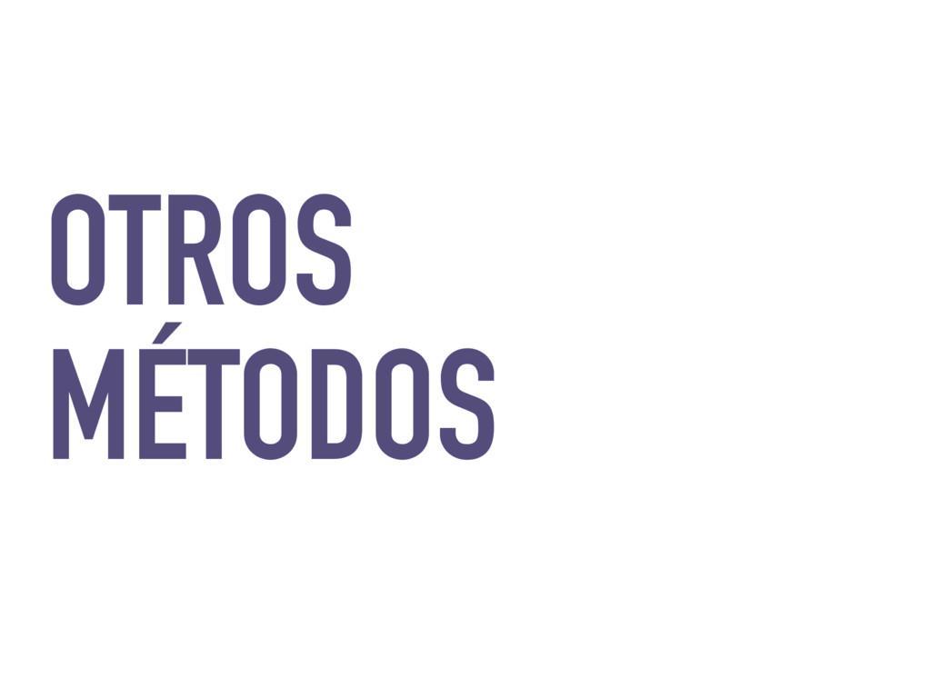 OTROS MÉTODOS
