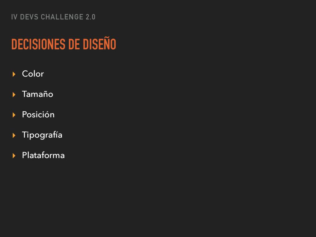 IV DEVS CHALLENGE 2.0 DECISIONES DE DISEÑO ▸ Co...