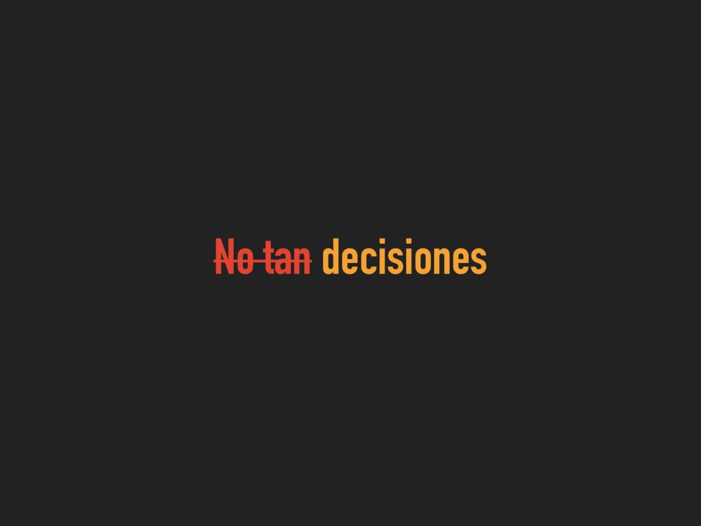 No tan decisiones