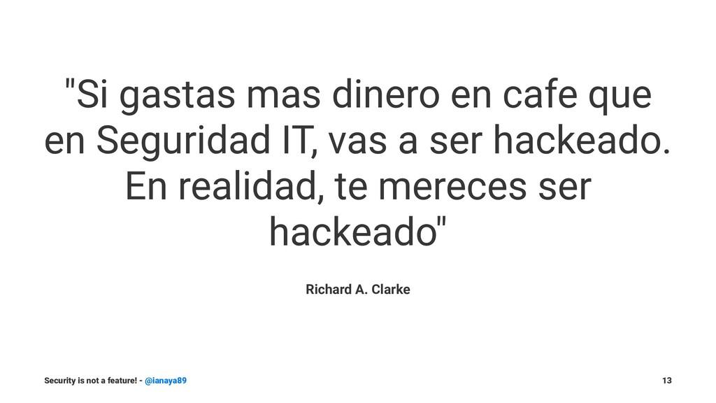 """""""Si gastas mas dinero en cafe que en Seguridad ..."""
