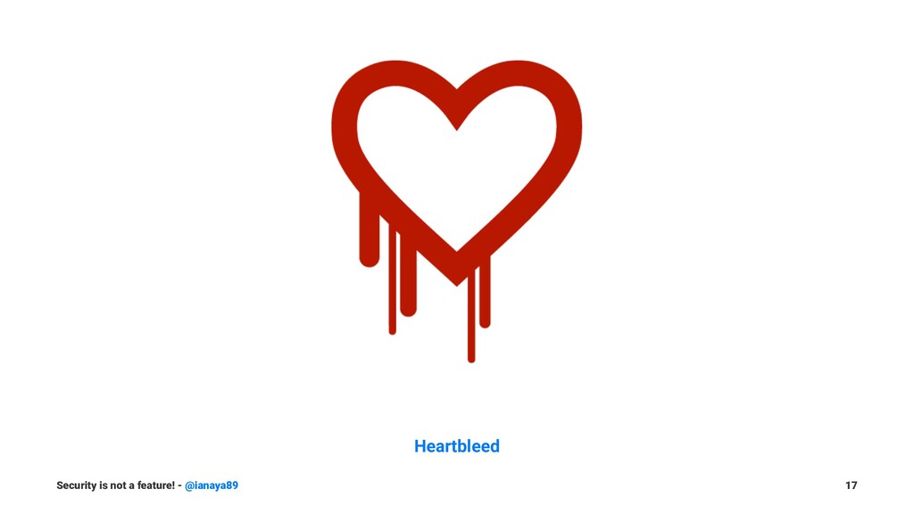 Heartbleed Security is not a feature! - @ianaya...