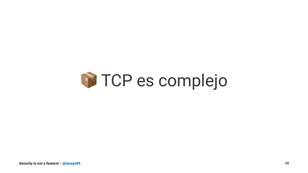 ! TCP es complejo Security is not a feature! - ...