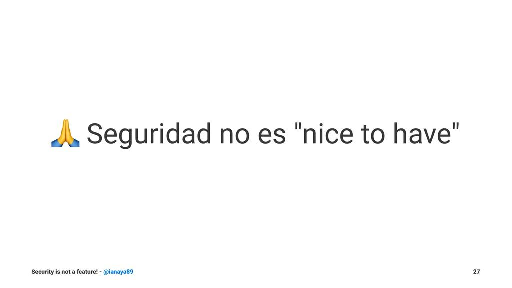"""! Seguridad no es """"nice to have"""" Security is no..."""