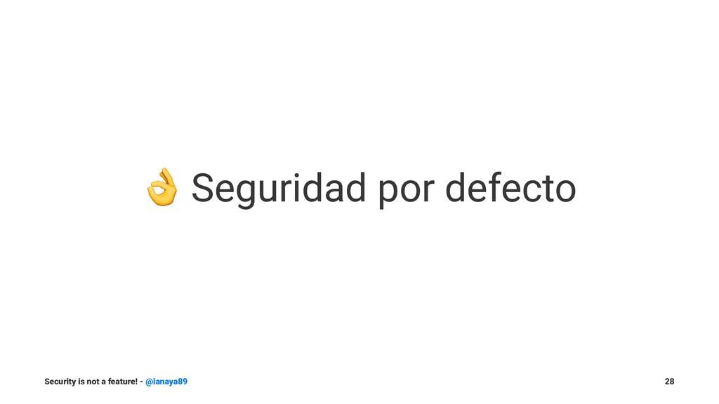 ! Seguridad por defecto Security is not a featu...