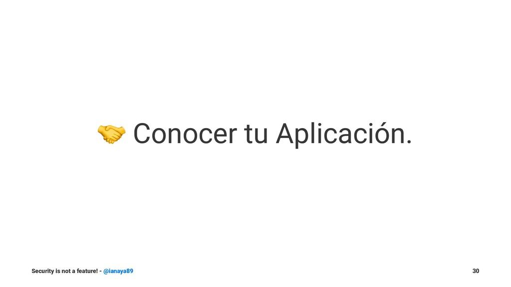 ! Conocer tu Aplicación. Security is not a feat...